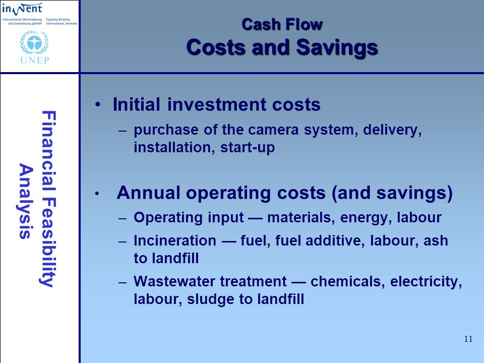 Financial Feasibility Analysis 11 Cash Flow Costs and Savings Initial investment costs –purchase of the camera system, delivery, installation, start-u