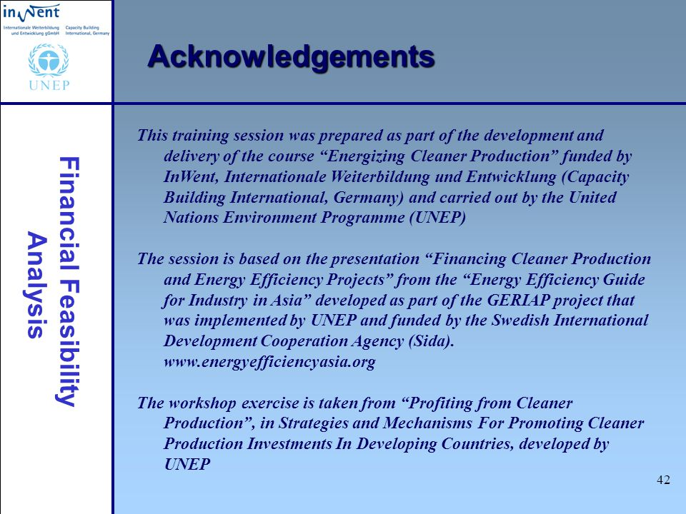 """Financial Feasibility Analysis 42 This training session was prepared as part of the development and delivery of the course """"Energizing Cleaner Product"""