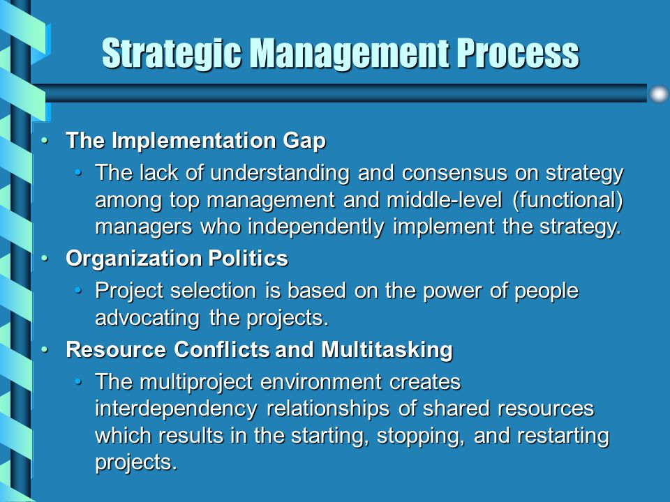 Strategic Management Process The Implementation GapThe Implementation Gap The lack of understanding and consensus on strategy among top management and