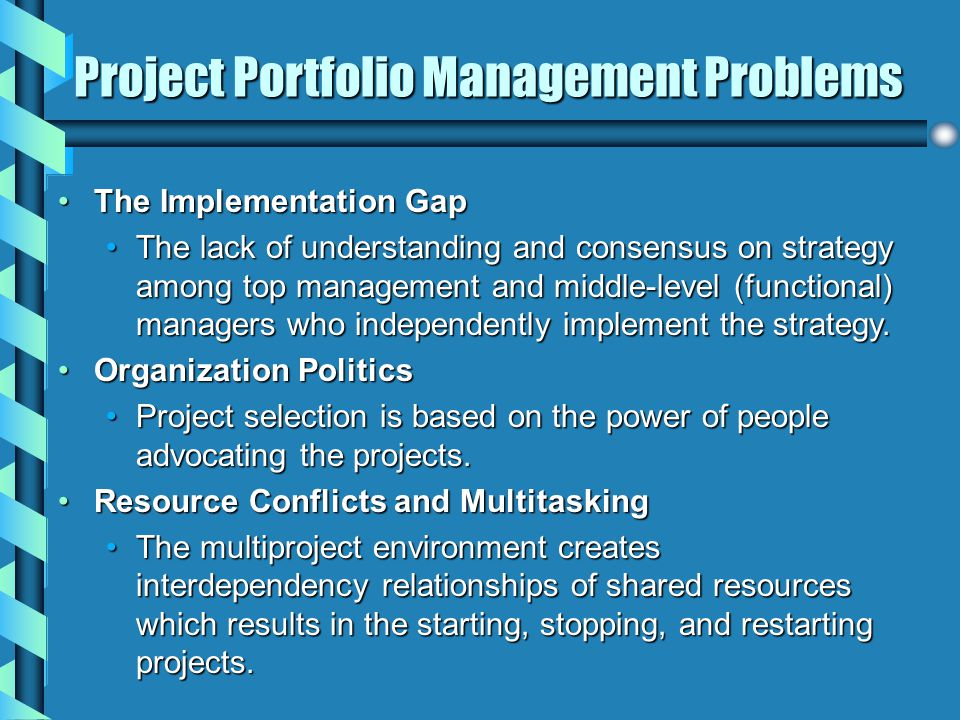 Project Portfolio Management Problems The Implementation GapThe Implementation Gap The lack of understanding and consensus on strategy among top manag