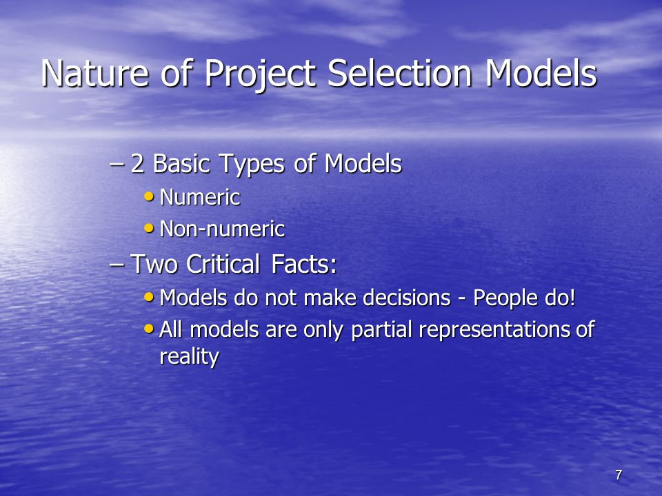 8 Non-Numeric Models Sacred Cow - project is suggested by a senior and powerful official in the organization Sacred Cow - project is suggested by a senior and powerful official in the organization Operating Necessity - the project is required to keep the system running Operating Necessity - the project is required to keep the system running Competitive Necessity - project is necessary to sustain a competitive position Competitive Necessity - project is necessary to sustain a competitive position Product Line Extension - projects are judged on how they fit with current product line, fill a gap, strengthen a weak link, or extend the line in a new desirable way.