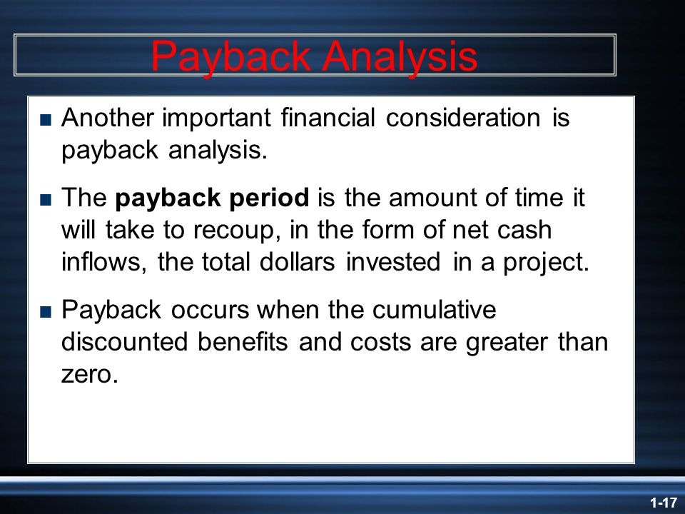 1-17 Payback Analysis  Another important financial consideration is payback analysis.