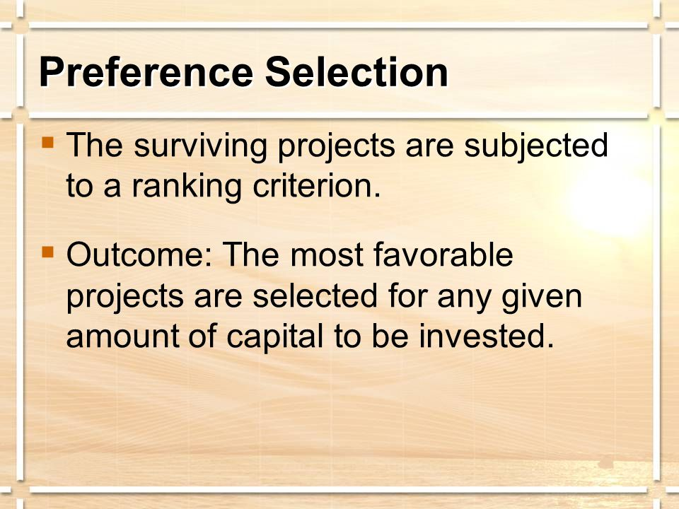 Preference Selection  The surviving projects are subjected to a ranking criterion.