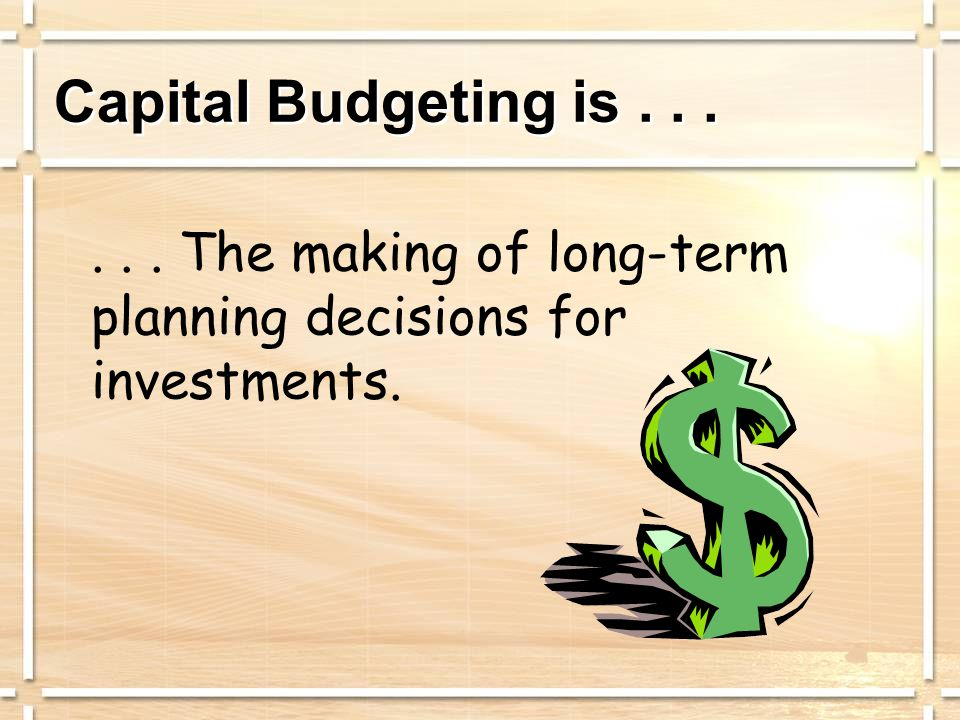 Capital Budgeting Decisions  Should we purchase new labor- saving equipment to perform operations presently performed manually A Cost-Reduction Decision