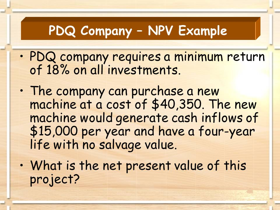 PDQ Company – NPV Example PDQ company requires a minimum return of 18% on all investments.