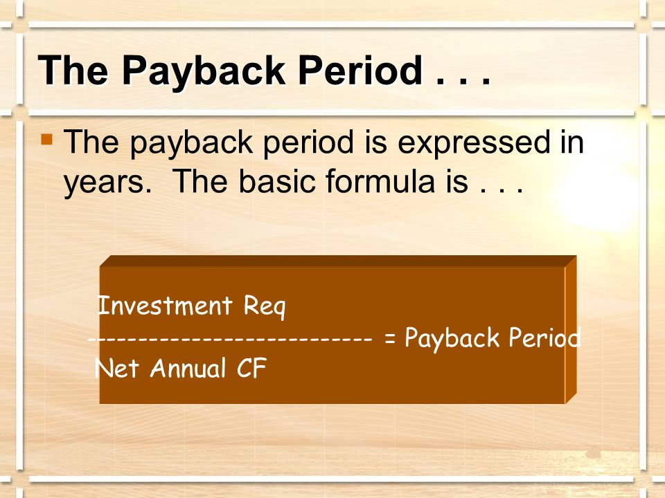 The Payback Period...  The payback period is expressed in years.