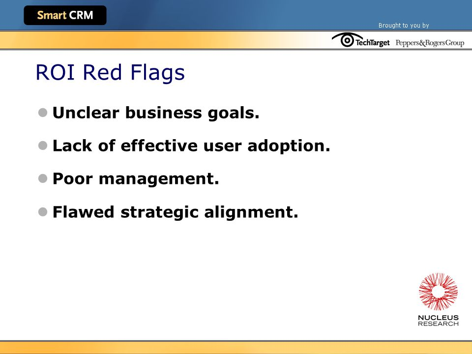 ROI Red Flags Unclear business goals. Lack of effective user adoption.