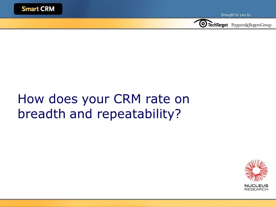 How does your CRM rate on breadth and repeatability