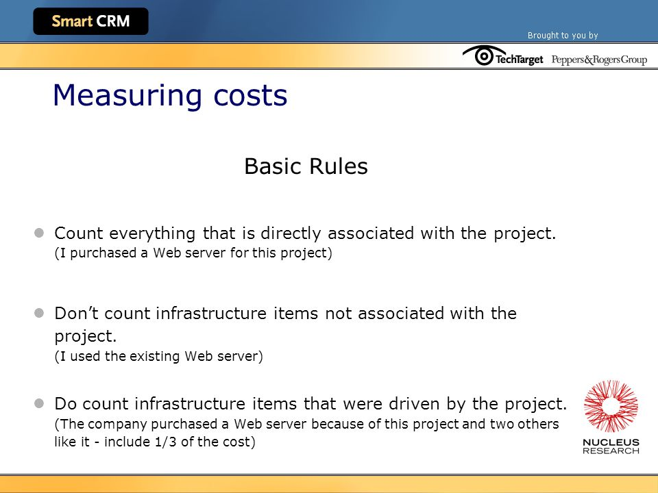 Measuring costs Basic Rules Count everything that is directly associated with the project.