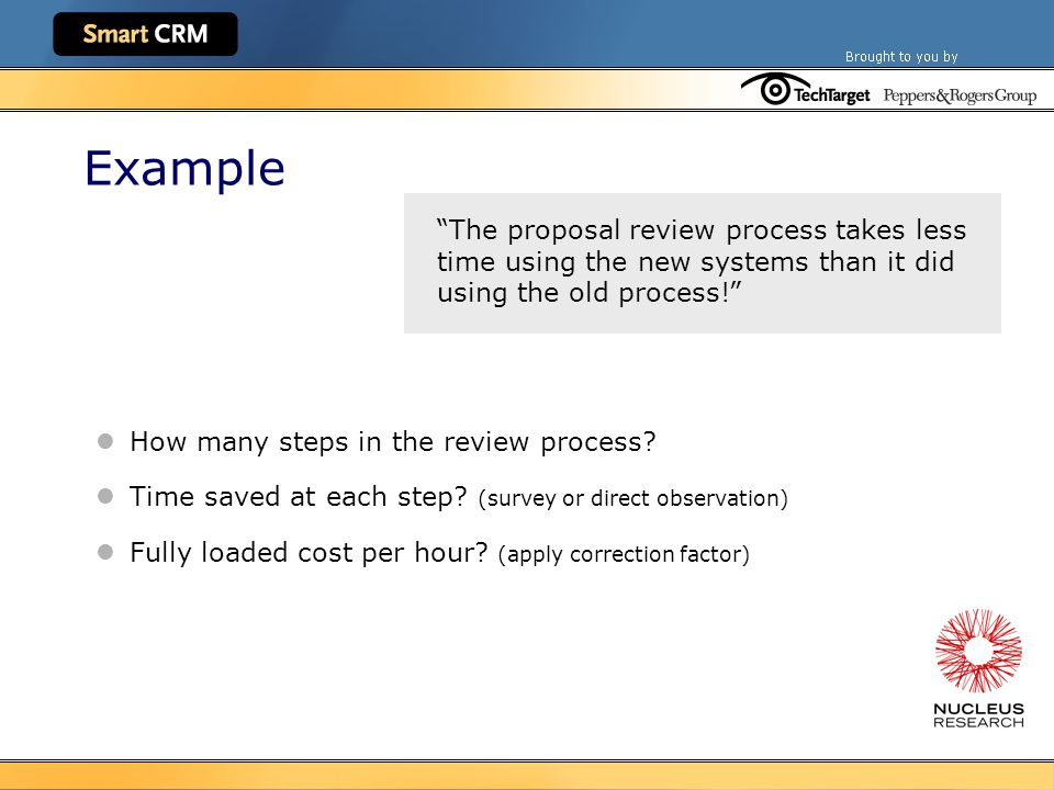 Example The proposal review process takes less time using the new systems than it did using the old process! How many steps in the review process.
