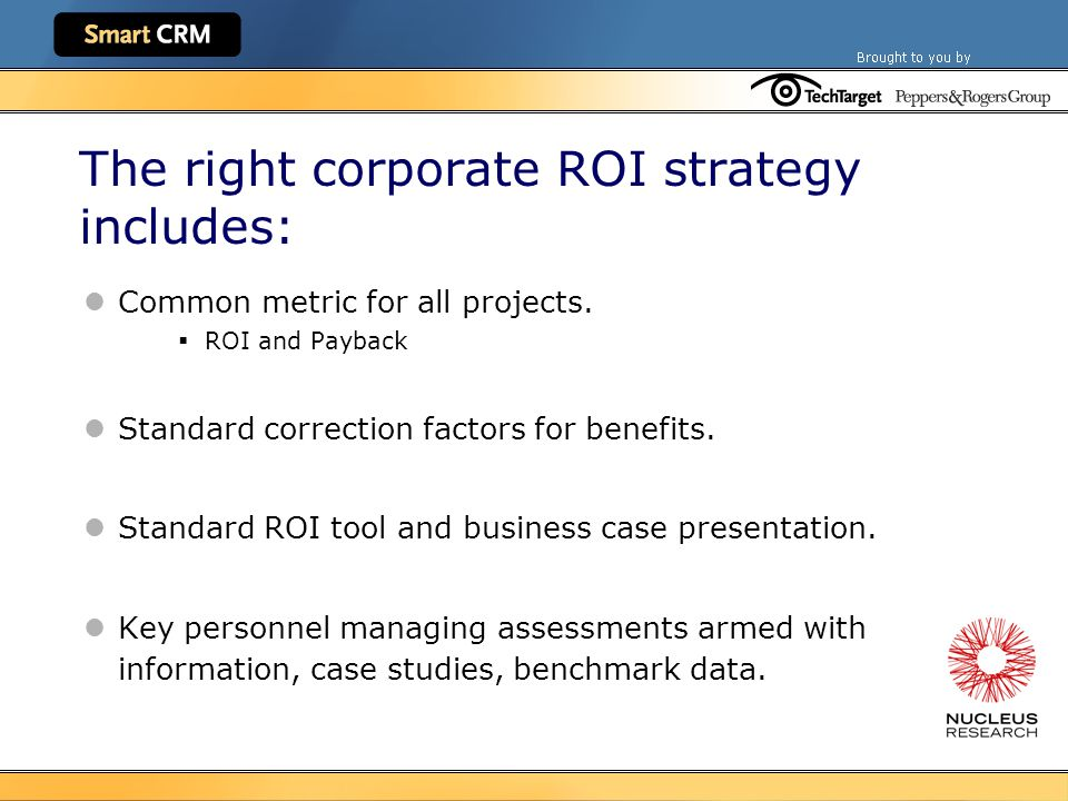 The right corporate ROI strategy includes: Common metric for all projects.