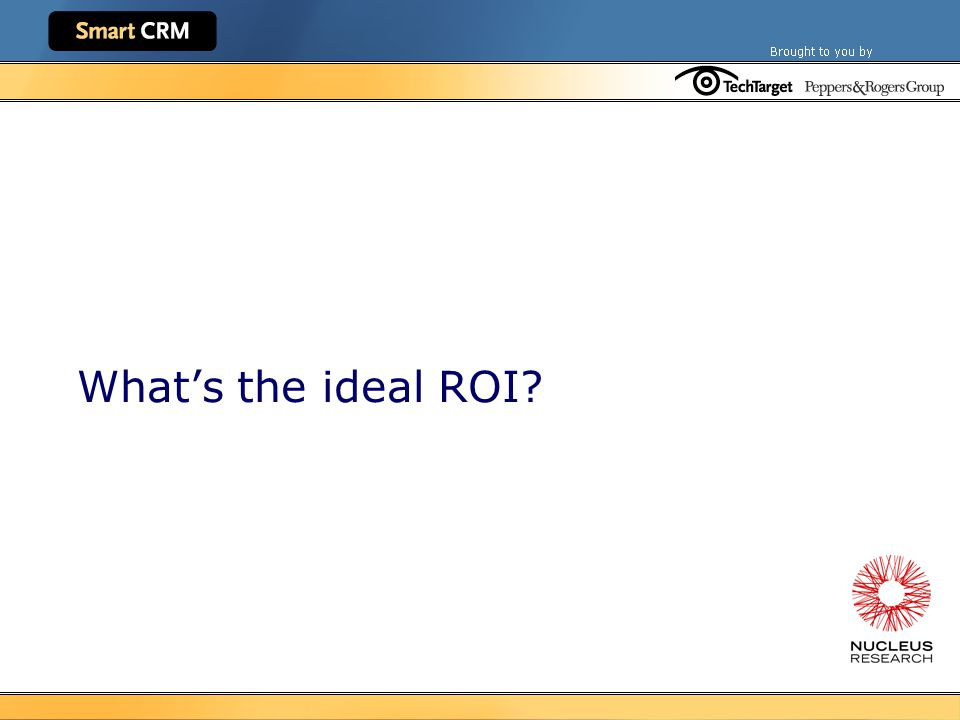 Nucleus CRM ROI Findings 61 percent of Siebel customers don't get a positive ROI.