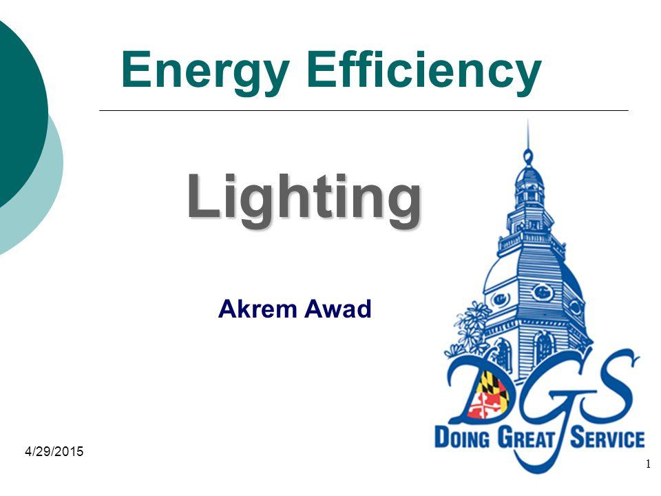 Energy Efficiency 4/29/2015 Lighting Akrem Awad 1