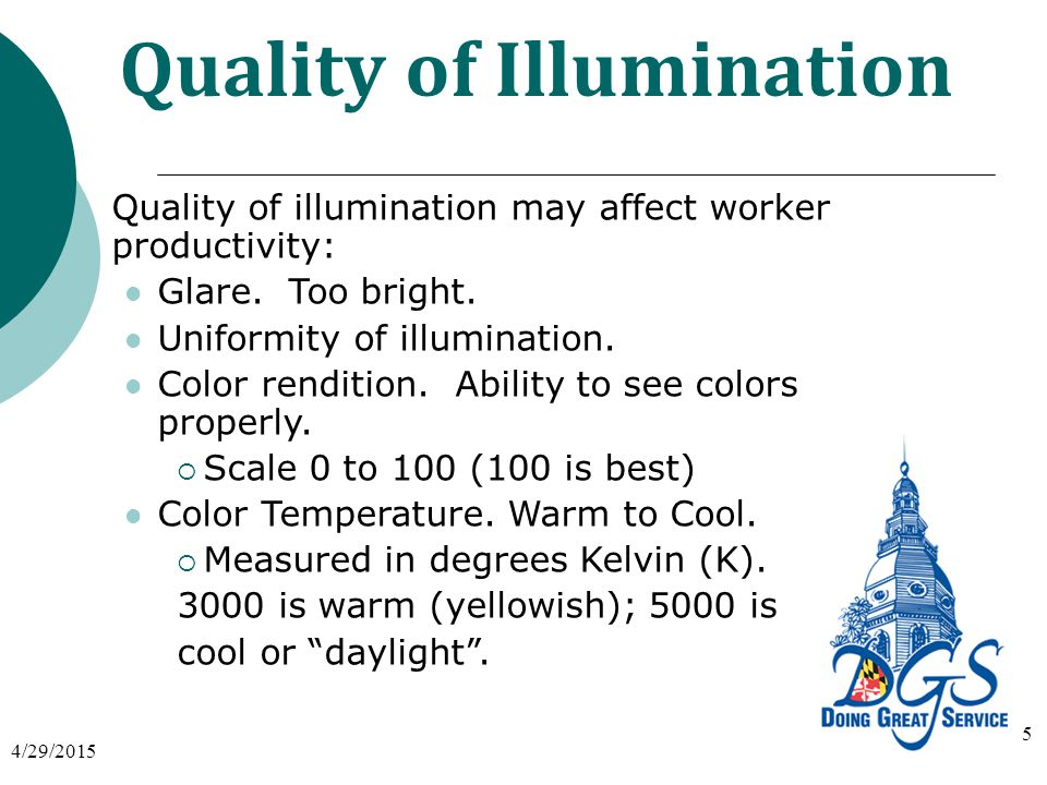 Quality of Illumination Quality of illumination may affect worker productivity: Glare.