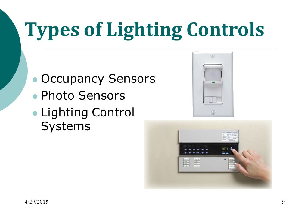 Types of Lighting Controls Occupancy Sensors Photo Sensors Lighting Control Systems 4/29/20159