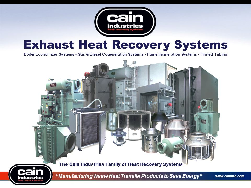 """www.cainind.com Exhaust Heat Recovery Systems The Cain Industries Family of Heat Recovery Systems """"Manufacturing Waste Heat Transfer Products to Save"""