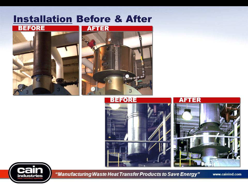 """www.cainind.com Installation Before & After BEFORE AFTER BEFOREAFTER """"Manufacturing Waste Heat Transfer Products to Save Energy"""""""