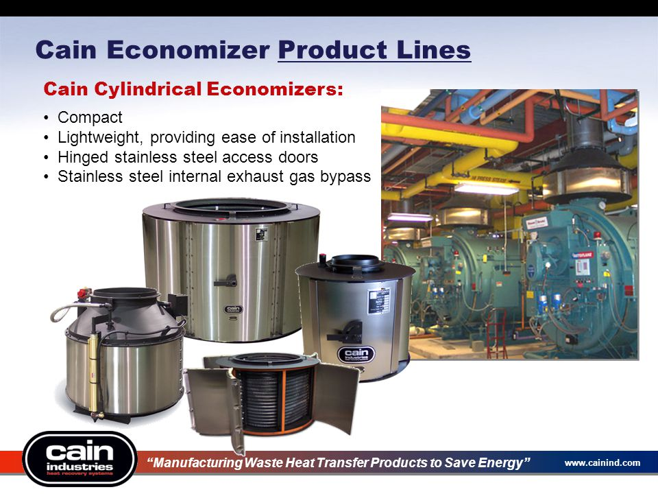 www.cainind.com Cain Cylindrical Economizers: Compact Lightweight, providing ease of installation Hinged stainless steel access doors Stainless steel