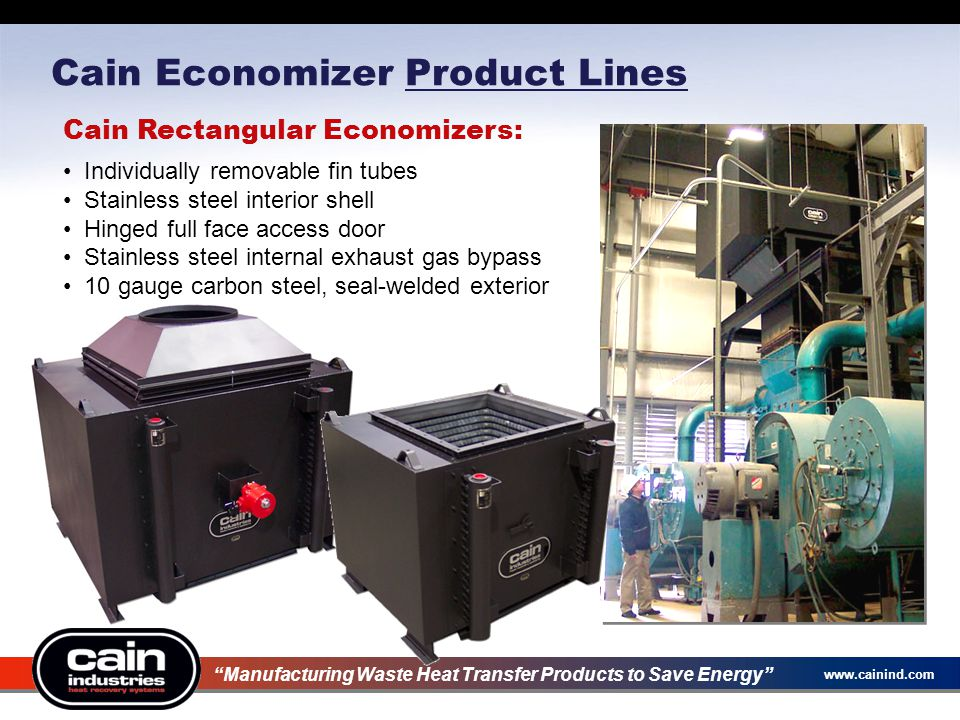www.cainind.com Boiler Economizer Applications Steam Boiler with Continuous Modulating Feedwater Preheating boiler feedwater Manufacturing Waste Heat Transfer Products to Save Energy