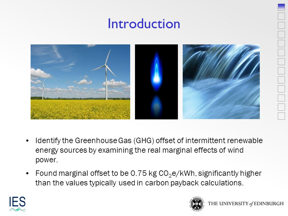 Introduction Identify the Greenhouse Gas (GHG) offset of intermittent renewable energy sources by examining the real marginal effects of wind power.