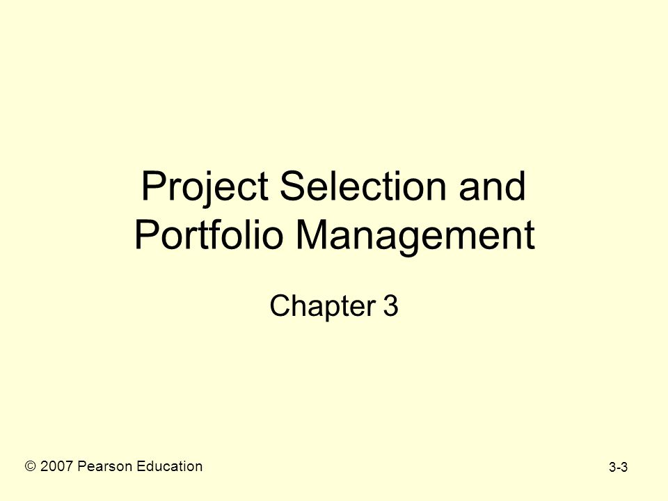 3-4 Project Selection Screening models help managers pick winners from a pool of projects.