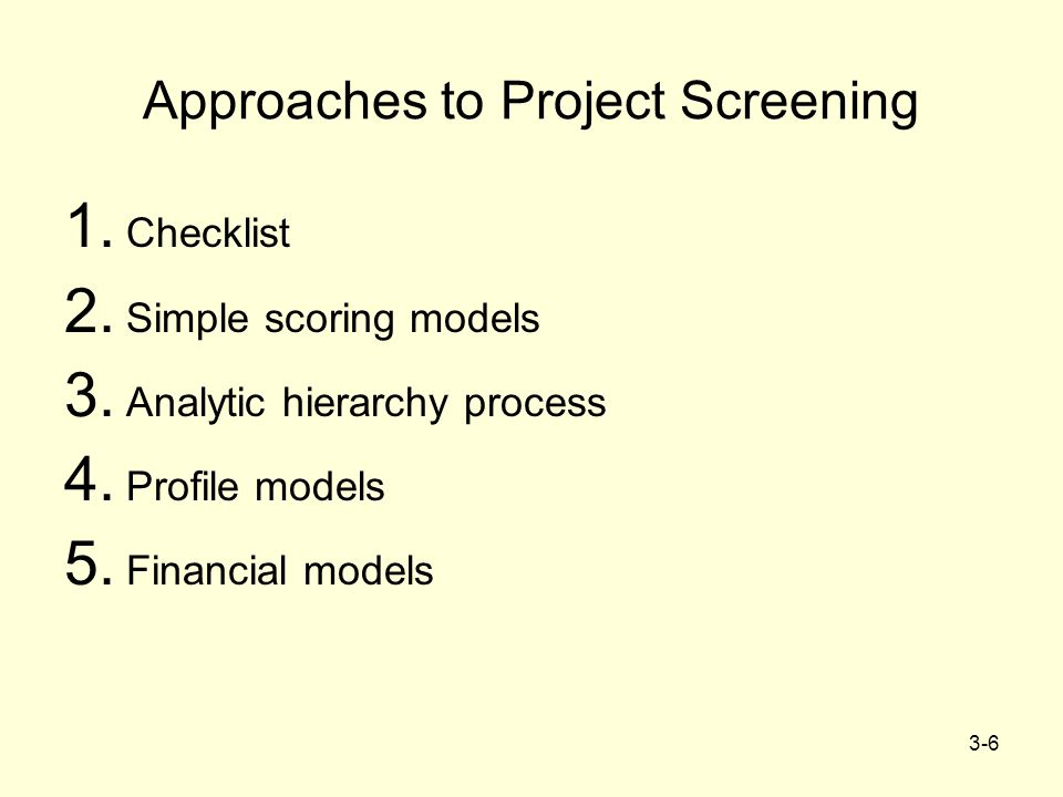 3-7 Checklist Model A checklist is a list of criteria applied to possible projects.
