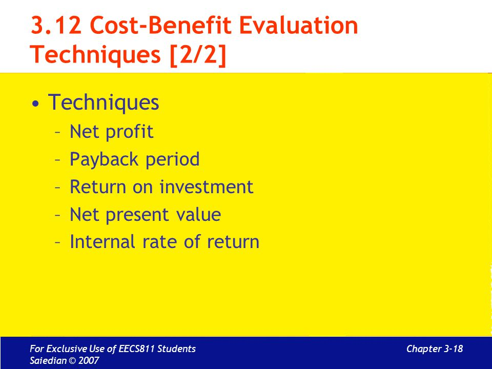 Chapter 3-18 3.12 Cost-Benefit Evaluation Techniques [2/2] Techniques –Net profit –Payback period –Return on investment –Net present value –Internal r
