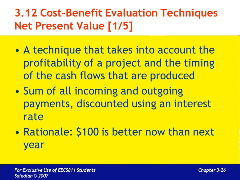 Chapter 3-26 3.12 Cost-Benefit Evaluation Techniques Net Present Value [1/5] A technique that takes into account the profitability of a project and th