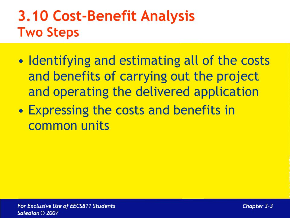 Chapter 3-3 3.10 Cost-Benefit Analysis Two Steps Identifying and estimating all of the costs and benefits of carrying out the project and operating th