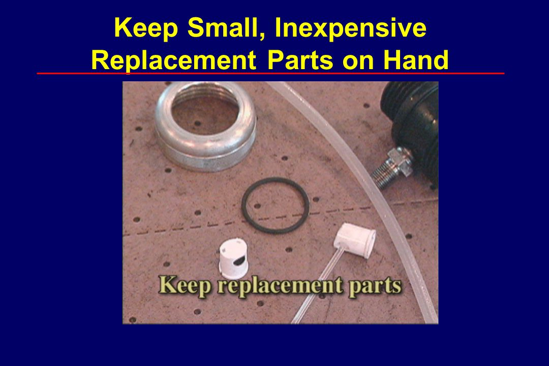 Keep Small, Inexpensive Replacement Parts on Hand