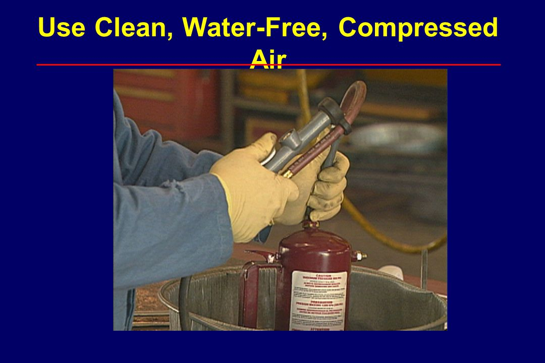 Use Clean, Water-Free, Compressed Air