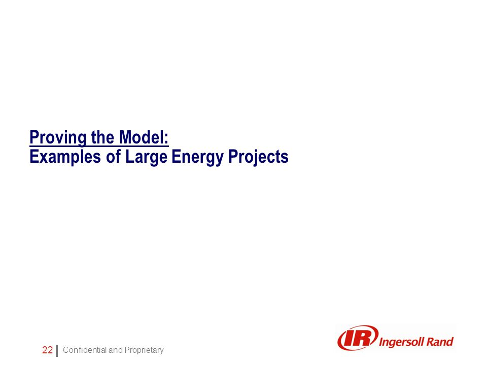 Confidential and Proprietary 22 Proving the Model: Examples of Large Energy Projects