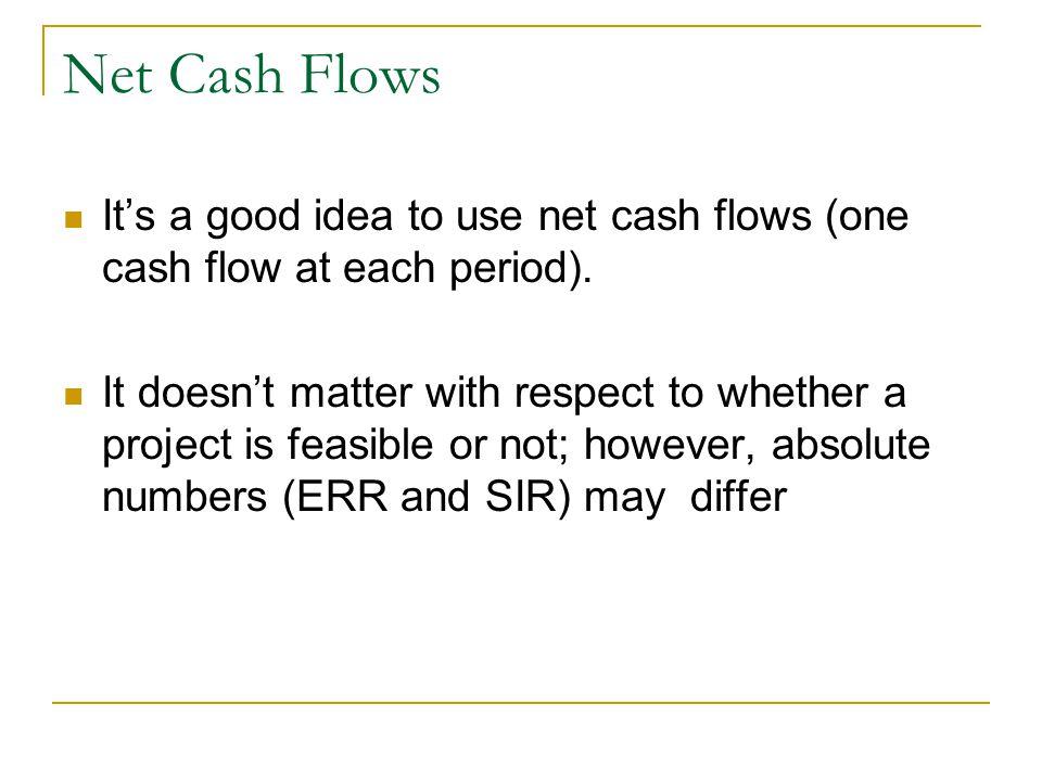 Net Cash Flows It's a good idea to use net cash flows (one cash flow at each period).