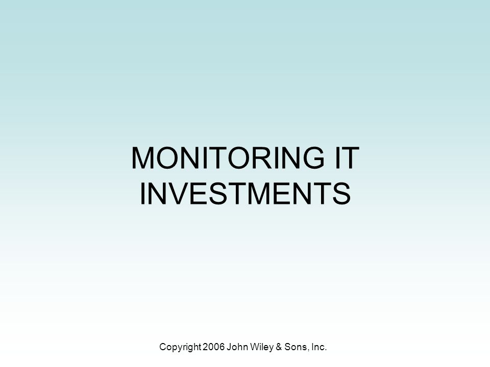 Copyright 2006 John Wiley & Sons, Inc. MONITORING IT INVESTMENTS