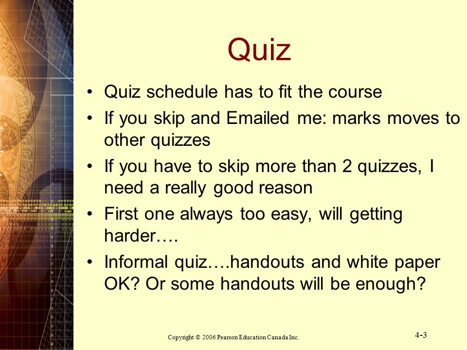 Copyright © 2006 Pearson Education Canada Inc.4-4 Tutorial and TA Everything covered.