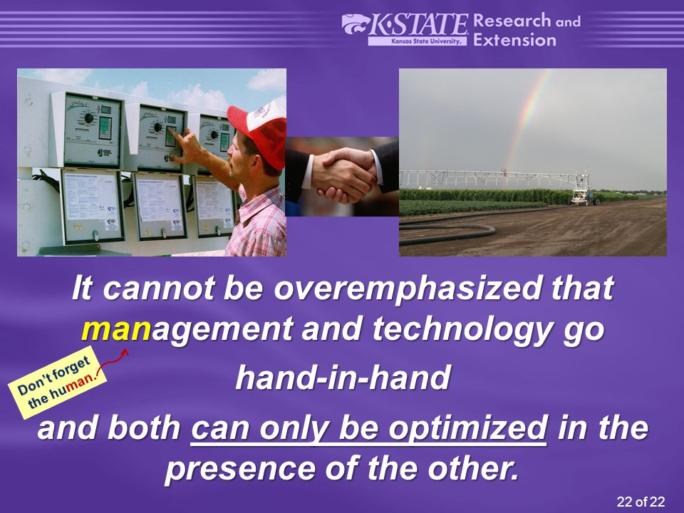 22 of 22 It cannot be overemphasized that management and technology go hand-in-hand and both can only be optimized in the presence of the other.