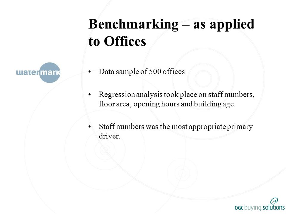 Benchmarking – as applied to Offices Data sample of 500 offices Regression analysis took place on staff numbers, floor area, opening hours and building age.