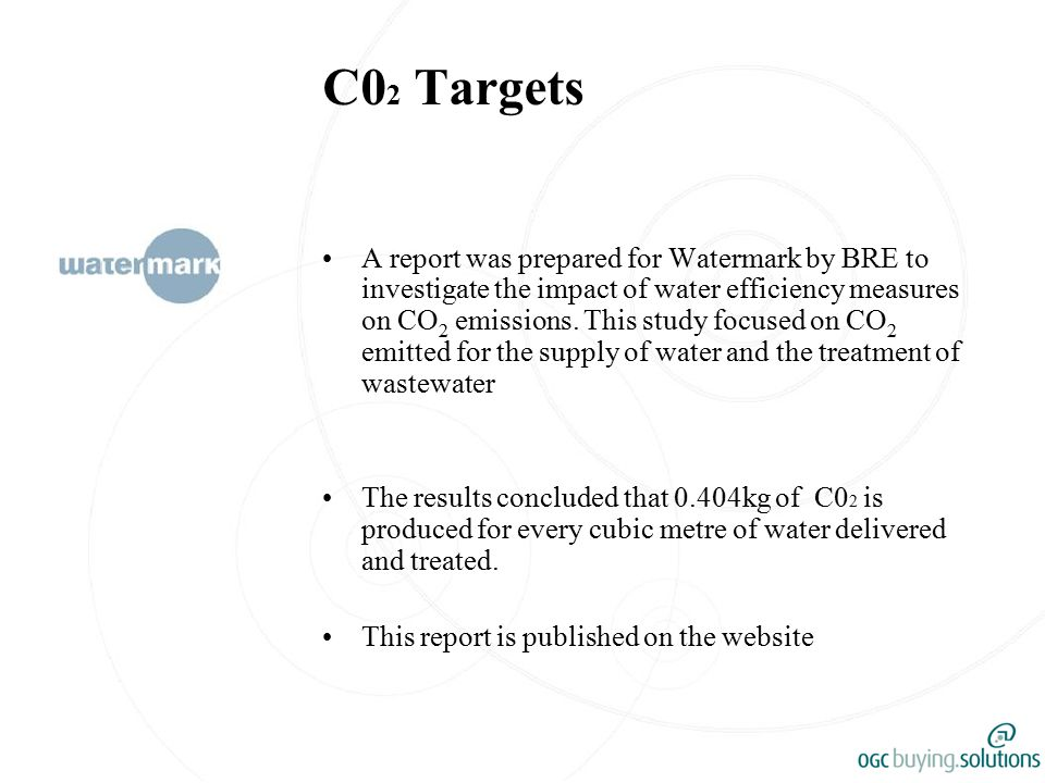 C0 2 Targets A report was prepared for Watermark by BRE to investigate the impact of water efficiency measures on CO 2 emissions.