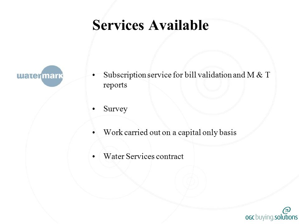 Services Available Subscription service for bill validation and M & T reports Survey Work carried out on a capital only basis Water Services contract