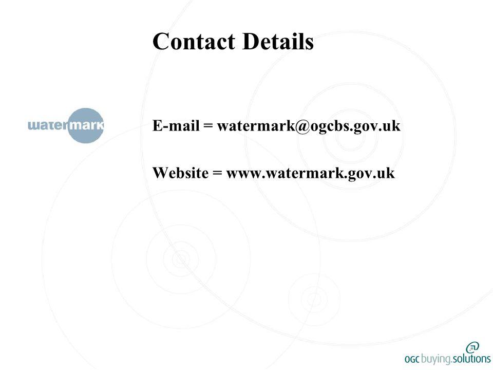 Contact Details E-mail = watermark@ogcbs.gov.uk Website = www.watermark.gov.uk