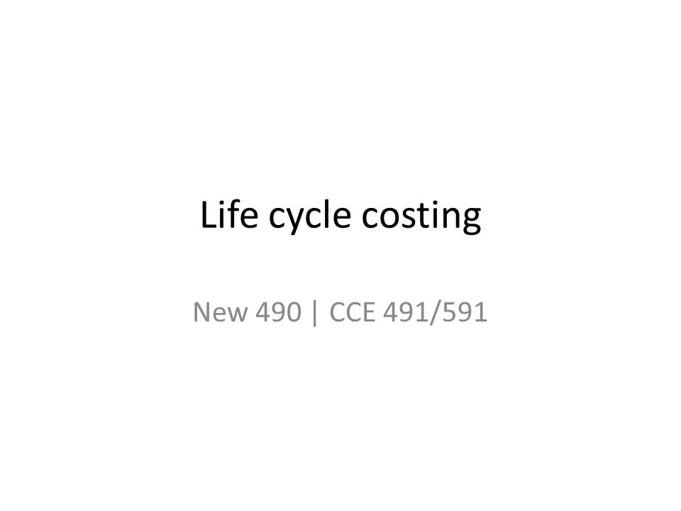 Life cycle costing New 490 | CCE 491/591
