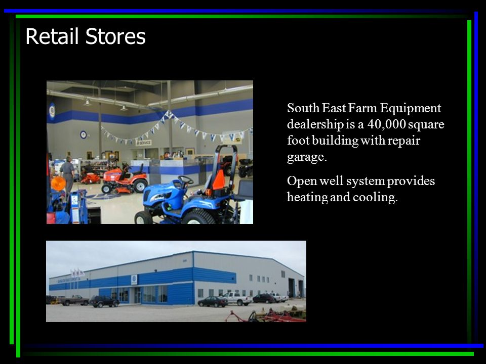 Retail Stores South East Farm Equipment dealership is a 40,000 square foot building with repair garage.