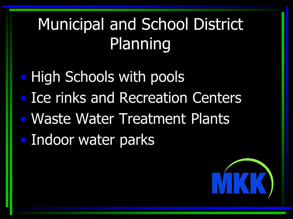 Municipal and School District Planning High Schools with pools Ice rinks and Recreation Centers Waste Water Treatment Plants Indoor water parks