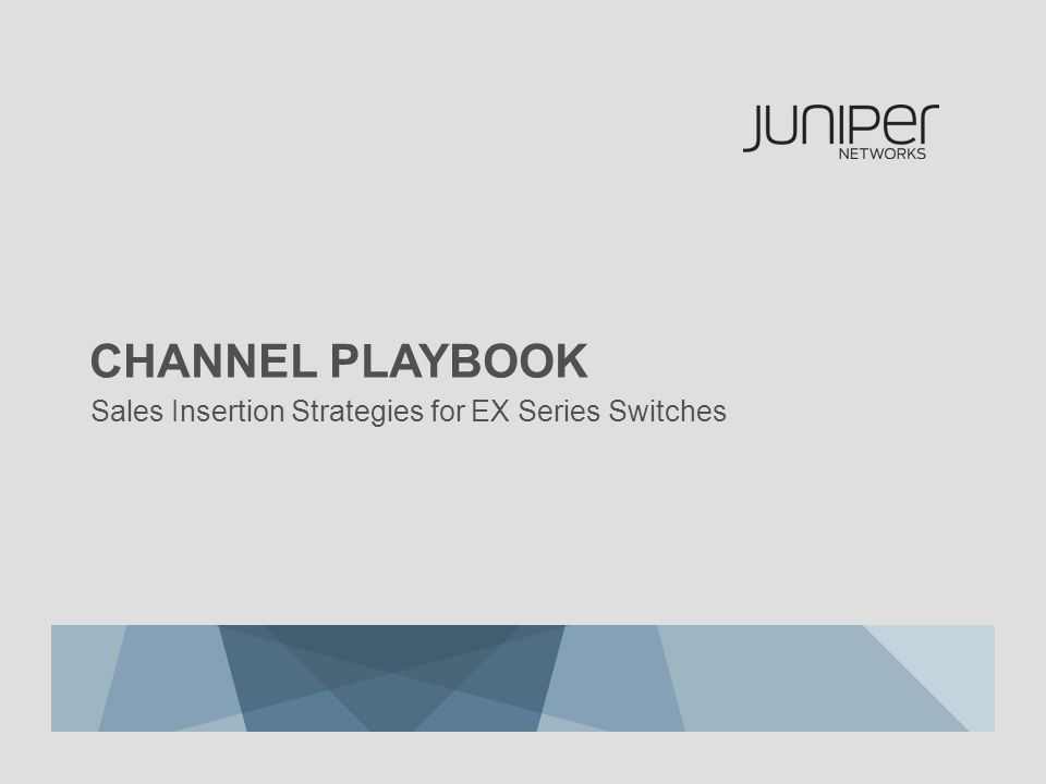 Sales Insertion Strategies for EX Series Switches CHANNEL PLAYBOOK