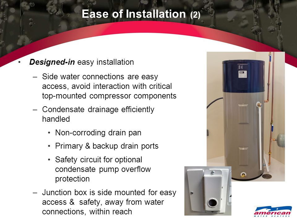 Ease of Installation (2) Designed-in easy installation –Side water connections are easy access, avoid interaction with critical top-mounted compressor