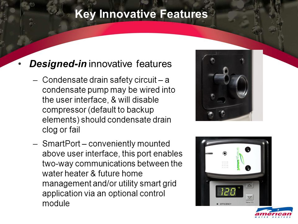 Key Innovative Features Designed-in innovative features –Condensate drain safety circuit – a condensate pump may be wired into the user interface, & w
