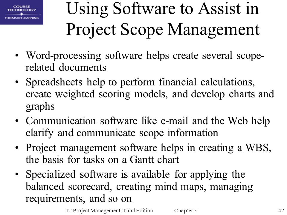 42IT Project Management, Third Edition Chapter 5 Using Software to Assist in Project Scope Management Word-processing software helps create several sc