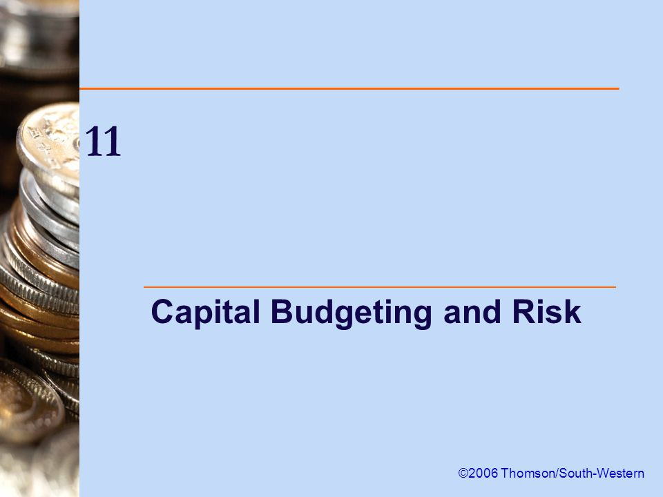 11 Capital Budgeting and Risk ©2006 Thomson/South-Western