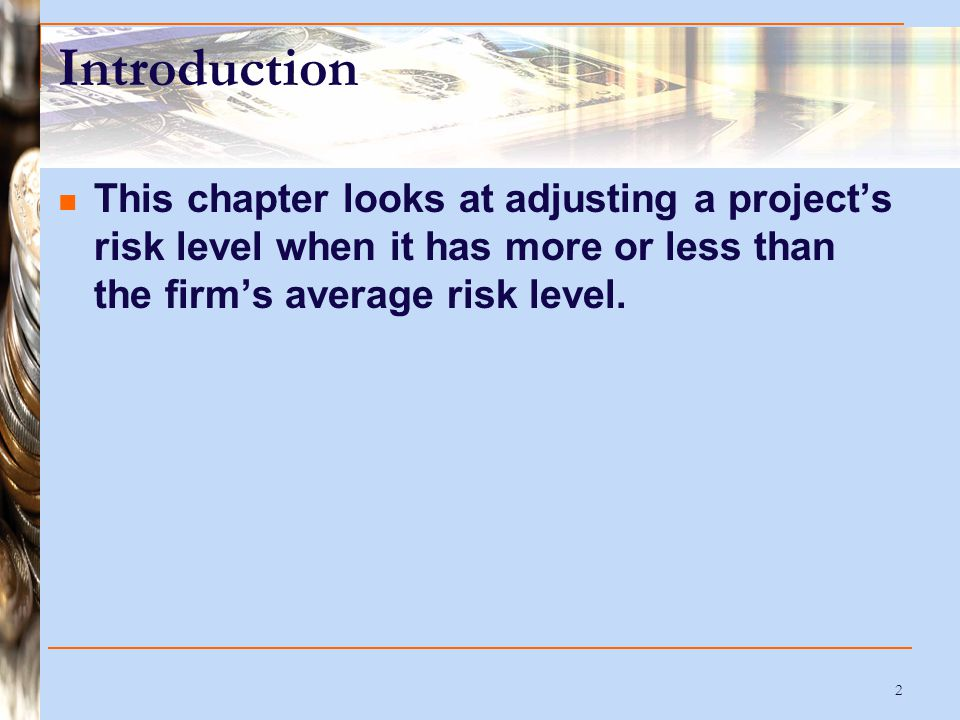 3 Risk Project risk  The risk that a project will perform below expectations  Some of the risk can be diversified away.