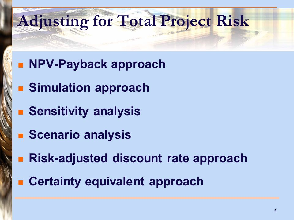 16 Certainty Equivalent Approach Involves converting expected risky CFs to their certainty equivalents and then computing the NPV The risk-free rate (r f ) is used as the discount rate not the cost of capital (k).